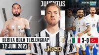 Italia Benamkan Turki 3-0 - Donnarumma Tes Medis di PSG - Juventus Datangkan Harry Kane