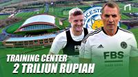 Mengintip Kamp Latihan Mewah Milik Leicester City
